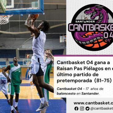 Cantbasket 04 gana a Raisan Pas Piélagos en el último partido de pretemporada (81-75)